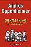 Cuentos Chinos: El Enga~no de Washington, La Mentira Populista y La Esperanza de America Latina (Inv.Periodis.) by Andres Oppenheimer (2005-11-06)