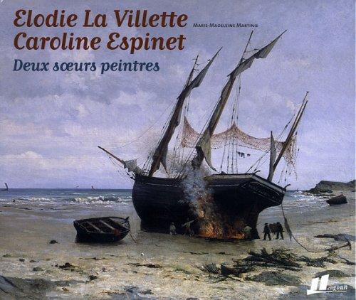 Elodie La Villette - Caroline Espinet : Deux soeurs peintres par Marie-Madeleine Martinie