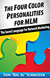 The Four Color Personalities For MLM: The Secret Language For Network Marketing (English Edition)