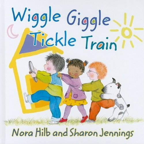Wiggle, Giggle, Tickle Train by Nora Hilb (2009-05-01)