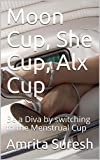 Moon Cup, She Cup, Alx Cup: Be a Diva by switching to the Menstrual Cup