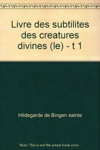Le Livre des subtilités des créatures divines. Tome 1, Les plantes, les éléments, les pierres, les métaux, 3ème édition par Hildegarde de Bingen