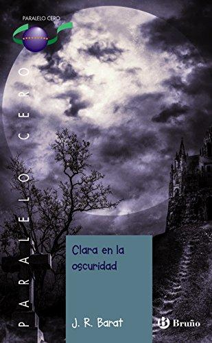 Clara en la oscuridad (Castellano - Juvenil - Paralelo Cero) por J. R. Barat