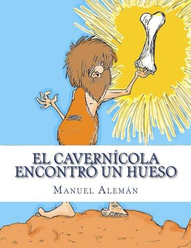 El cavernícola encontró un hueso par Manuel Alemán