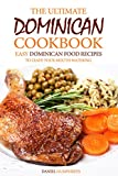 The Ultimate Dominican Cookbook: Easy Dominican Food Recipes to Leave Your Mouth Watering (English...
