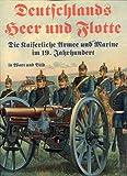 Deutschlands Heer und Flotte in Wort und Bild. Die Kaiserliche Armee und Marine im 19. Jahrhundert