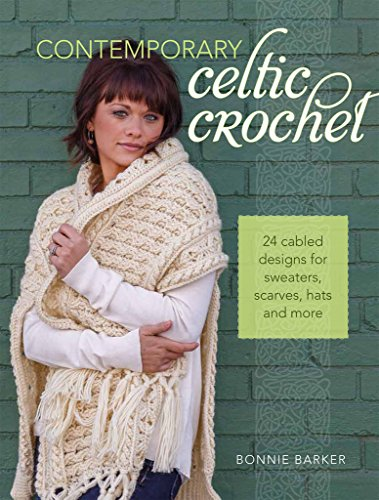 Contemporary Celtic Crochet - 24 Cabled Designs for Sweaters, Scarves, Hats and More -