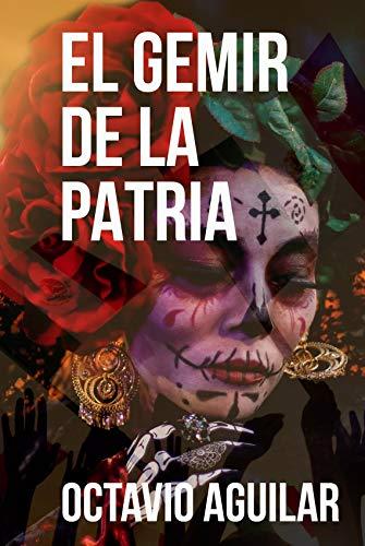 Gemir de la patria eBook: Octavio Aguilar, Edgardo Moreno: Amazon ...