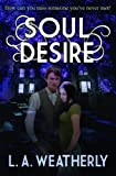 Soul Desire by L.A. Weatherly (2014-05-15)