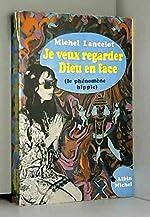 JE VEUX REGARDER DIEU EN FACE-(LE PHENOMENE HIPPIE). de Michel Lancelot