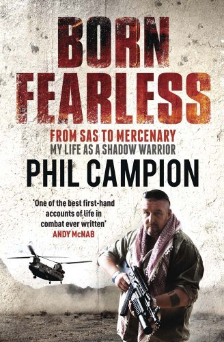 By Phil Campion - Born Fearless: From Kids' Home to SAS to Pirate Hunter - My Life as a Shadow Warrior