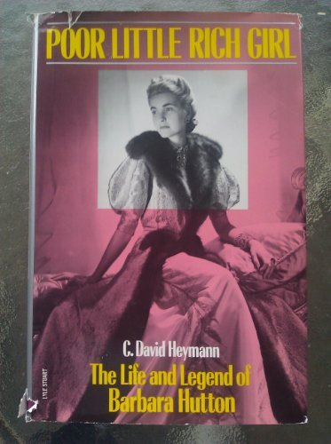 Poor Little Rich Girl: The Life and Legend of Barbara Hutton by C. David Heymann (1984-09-02)