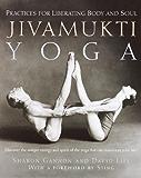 Jivamukti Yoga: Practices for Liberating Body and Soul