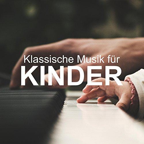 Klassische Musik für Kinder - die perfekte Musik zum Schlafen und zur Beruhigung von Babys, Neugeborenen und Kindern