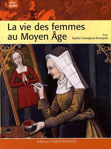La vie des femmes au Moyen Age par Sophie Cassagnes-Brouquet