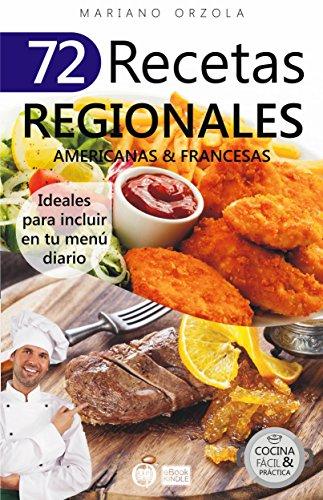72 RECETAS REGIONALES AMERICANAS & FRANCESAS: Ideales para incluir en tu menú diario (Colección Cocina Fácil & Práctica nº 77)