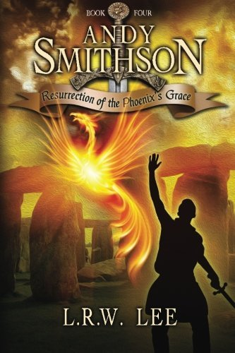 Resurrection of the Phoenix's Grace: Teen & Young Adult Epic Fantasy with a Phoenix (Andy Smithson) (Volume 4) by L. R. W. Lee (2015-04-24)