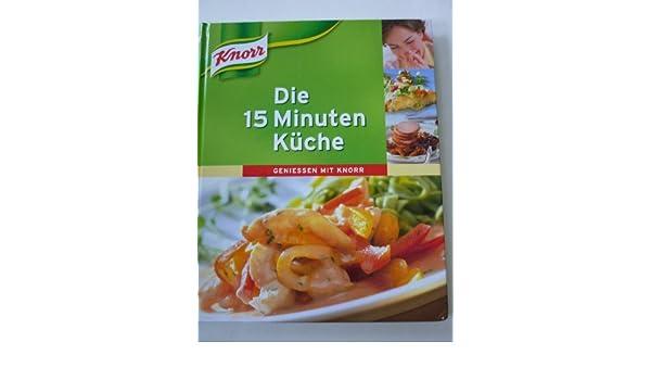 Die 15 Minuten Küche Geniessen Mit Knorr: Amazon.de: Bücher
