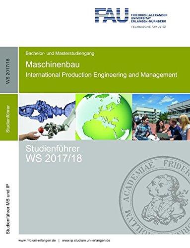 Studienführer Maschinenbau und International Production Engineering and Management WS 2017/18: Bachelor- und Masterstudium (Studienführer Maschinenbau ... production engineering and management)