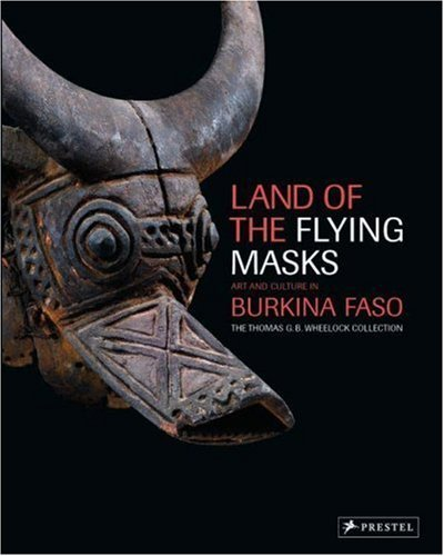 Land of the Flying Masks: Art and Culture in Burkina Faso: The Thomas G.B. Wheelock Collection by Christopher D. Roy (2007-07-04)