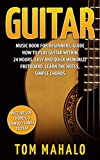 Guitar: Guitar Music Book For Beginners, Learn How To Play Guitar Within 24 Hours, Easy And Quick Memorize Fretboard, Learn The Notes, Simple Chords: complete, ... Fretboard, Lessons, Beginners, Music Book)