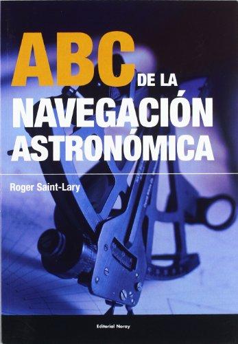 ABC de la navegación astronómica (Libros técnicos) por Roger Saint-Lary