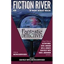 Fiction River: Fantastic Detectives: Volume 9 (Fiction River: An Original Anthology Magazine)
