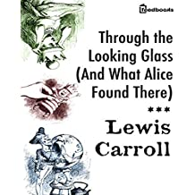 Through the Looking Glass (And What Alice Found There) (Illustrated) (English Edition)