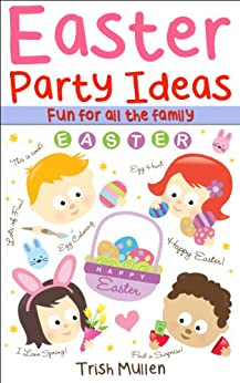 Easter Party Ideas: Games for all the family (English Edition) par [Mullen, Trish]