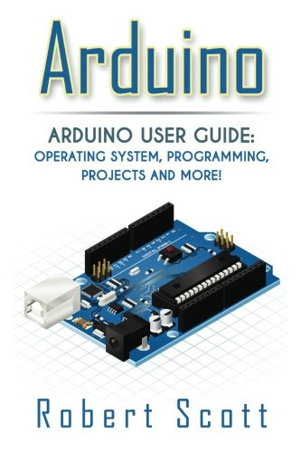517xOl1p4lL - Arduino: Arduino User Guide for Operating system, Programming, Projects and More! (raspberry pi 2, xml, c++, ruby, html, projects, php, programming. php, sql, Mainframes, Minicomputer)