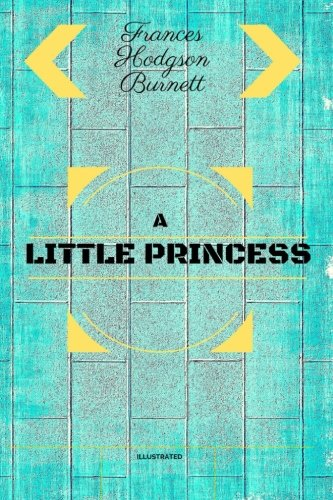 A Little Princess: By Frances Hodgson Burnett - Illustrated