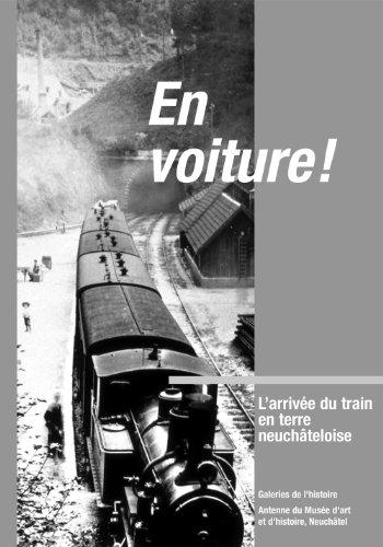 En Voiture! l'Arrivee du Train en Terre Neuchateloise par Laurent Tissot