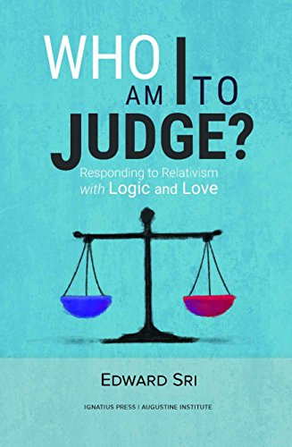Who Am I To Judge?: Responding to Relativism with Logic and Love (English Edition)