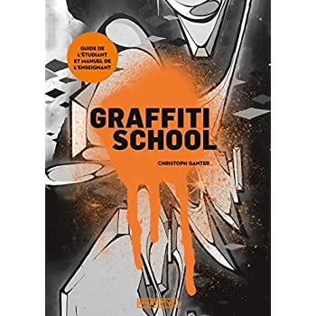 Graffiti school. Le guide de l'étudiant et manuel