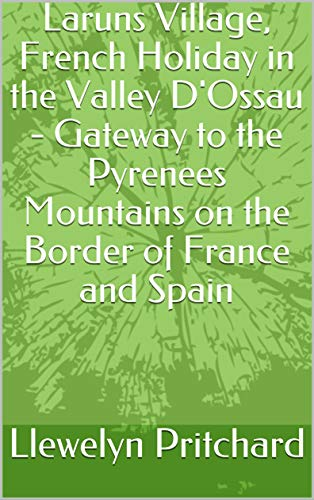 Laruns Village, French Holiday in the Valley D'Ossau - Gateway to the Pyrenees Mountains on the Border of France and Spain (The Illustrated Diaries of  Llewelyn Pritchard MA Book 8) (Basque Edition) por Llewelyn Pritchard
