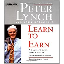 Learn to Earn: A Beginner's Guide to the Basics of Investing (The Classic Guide) by Peter Lynch (2006-07-01)