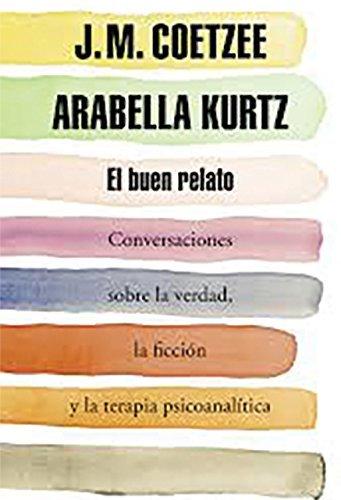 El buen relato (Conversaciones sobre la verdad, la ficci?3n y la terapia psicoanal?-tica) (Spanish Edition) by J.M. Coetzee (2015-10-20)