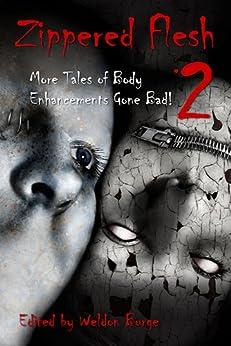 Zippered Flesh 2: More Tales of Body Enhancements Gone Bad by [Hall, Bryan, Michael Bailey, Shaun Jeffrey, Charles Colyott, Lisa Mannetti, Kealan Patrick Burke, Shaun Meeks, L.L. Soares, Christian A. Larsen]