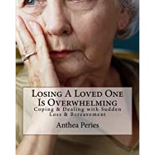Losing A Loved One Is Overwhelming: Coping & Dealing with Sudden Loss & Bereavement