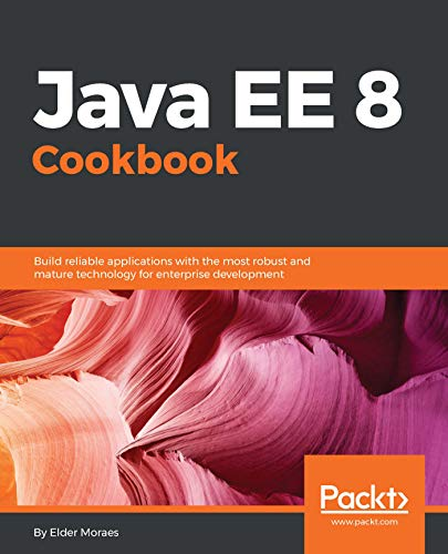 Java EE 8 Cookbook: Build reliable applications with the most robust and mature technology for enterprise development (English Edition) -