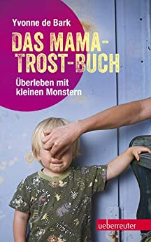Das Mama-Trost-Buch: Überleben mit kleinen Monstern