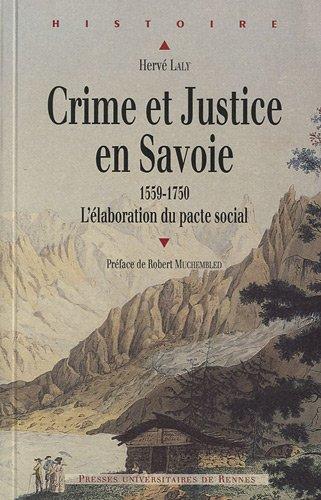 Crime et justice en Savoie (1559-1750) : L'élaboration du pacte social par Hervé Laly