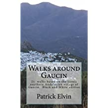 Walks around Gaucin: 21 walks based on the iconic southern Andalucian village of  Gaucin: Volume 2 (Walking in Southern Andalucia)