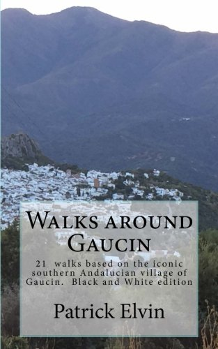 Walks around Gaucin: 21 walks based on the iconic southern Andalucian village of  Gaucin: Volume 2 (Walking in Southern Andalucia) por Patrick Elvin