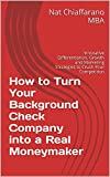 How to Turn Your Background Check Company into a Real Moneymaker: Innovative Differentiation, Growth and Marketing Strategies to Crush Your Competition (English Edition)
