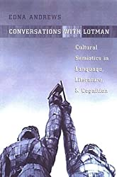 Conversations with Lotman: Cultural Semiotics in Language, Literature, and Cognition (Toronto Studies in Semiotics and Communication) by Edna Andrews (2003-09-27)
