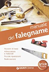 Idea Regalo - Manuale del falegname. Nozioni di base, attrezzatura e materiali, piccole riparazioni, realizzazioni