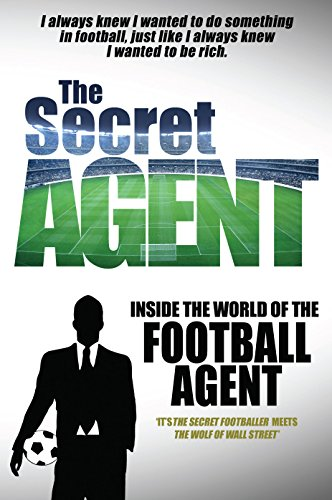 The Secret Agent: Inside of the World of the Football Agent (Inside World of Football Agent) por Anonymous