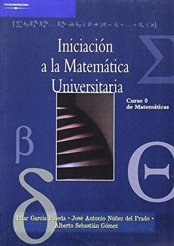 Iniciación a la matemática universitaria. Curso 0 de matemáticas por MARÍA PILAR GARCÍA PINEDA