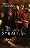 Divine Spark of Syracuse (The Mandel Lectures in the Humanities)